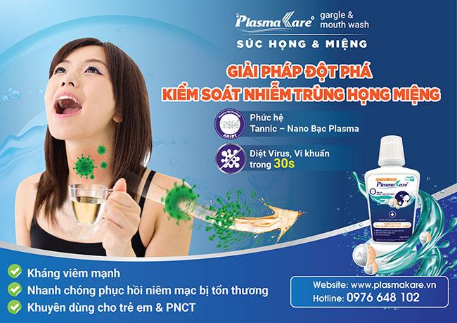 Súc họng miệng PlasmaKare chống viêm hiệu quả, kích thích nguyên bào sợi, tăng cường tổng hợp collagen giúp săn se niêm mạc, thúc đẩy làm lành vết thương.Ngoài ra, thành phần TSN trong Súc họng miệng PlasmaKare còn tạo màng bao phủ do đó chống nhiễm trùng, nhiễm khuẩn tại vòm họng trong nhiều giờ. Đây là ưu điểm mà chưa có sản phẩm nào trên thị trường có được.